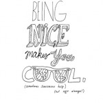 hand,lettering,being,cool,being,nice,quote,quotes,being,nice,makes,you,cool-ffd1c8c7fa5fab889da0e0400d7a3cc5_h